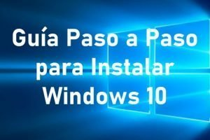 Instalacion de Windows 10. Guía Paso a Paso